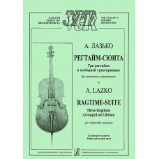 A. Lazko. Ragtime-Suite. Three ragtime in free transcription for cello and piano. Piano score and part